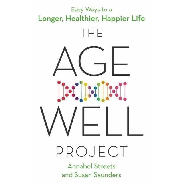 Annabel Streets and Susan Saunders The Age-Well Project: Easy Ways to a Longer, Healthier, Happier Life 1