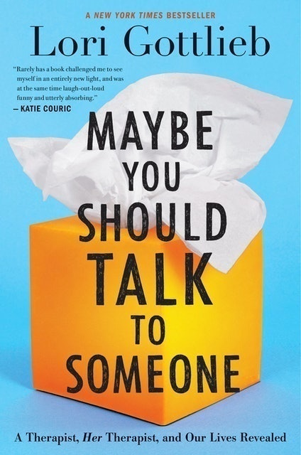 Lori Gottlieb Maybe You Should Talk to Someone: A Therapist, HER Therapist, and Our Lives Revealed 1