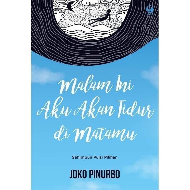 Joko Pinurbo Malam Ini Aku Akan Tidur di Matamu 1